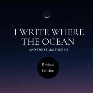 I write where the ocean and the stars take me Revised Edition Ebook